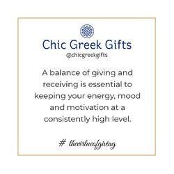 A balance of giving and receiving is essential to keeping your energy, mood and motivation at a consistently high level.  #chicgreekgifts #wedelivergreece #thevirtueofgiving